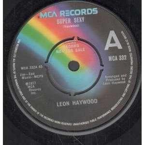 SUPER SEXY 7 INCH (7 VINYL 45) UK MCA 1977: LEON HAYWOOD