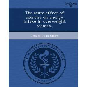intake in overweight women. (9781243727145): Jessica Lynn Unick: Books