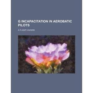 G incapacitation in aerobatic pilots a flight hazard
