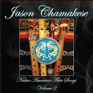 Vol. 2 Native American Flute Songs Jason Chamakese Music