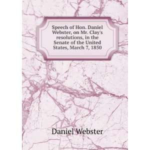 Speech of Hon. Daniel Webster, on Mr. Clays resolutions
