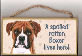 Dog Sign Plaque A Spoiled Rotten Boxer Lives Here Made in USA