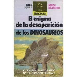 El enigma de la desaparicion de los DINOSAURIOS: Jorge Blaschke: Books