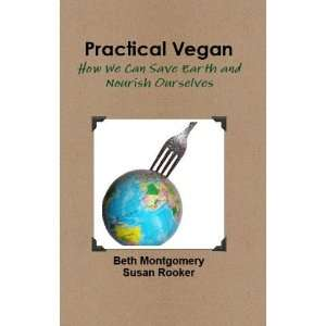 Practical Vegan: How We Can save Earth and Nourish