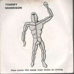 HOW COME THE WEAK MAN LOOKS SO STRONG 7 INCH (7 VINYL 45