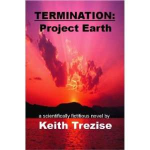 Termination: Project Earth (9781847282835): Keith Trezise: Books