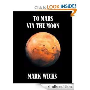 To Mars Via The Moon Mark Wicks  Kindle Store