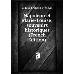 Napoléon et Marie Louise; souvenirs historiques (French