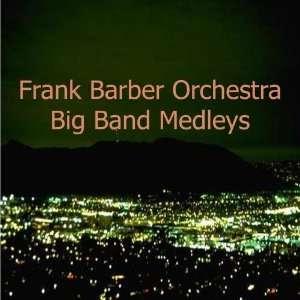 Big Band Medleys Frank Barber Orchestra Music