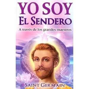 Yo Soy El Sendero A Traves de Los Grandes Maestros (Spanish Edition)