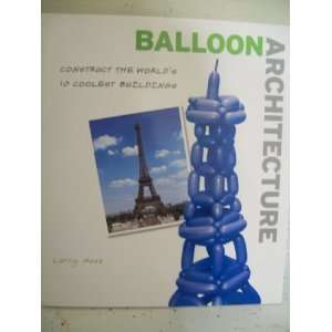 Balloon Architecture Construct the Worlds 10 Coolest