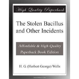 Bacillus and Other Incidents: H. G. (Herbert George) Wells: Books