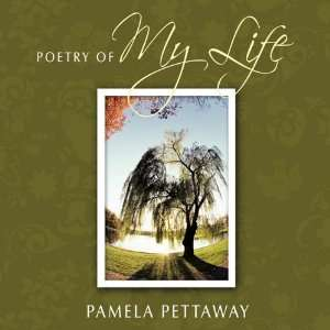 Poetry of My Life (9781449043711): Pamela Pettaway: Books