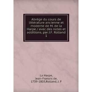 Rolland. 1 Jean Franois de, 1739 1803,Rolland, J. F La Harpe Books