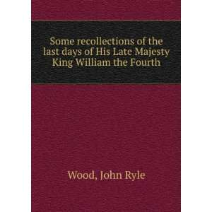 Majesty King William the Fourth John Ryle Wood  Books