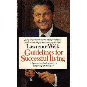 Guidelines for successful living: Lawrence Welk: Books