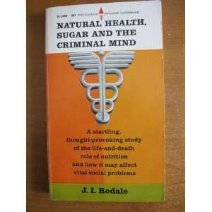 com Natural Health, Sugar and the Criminal Mind J. I. Rodale Books