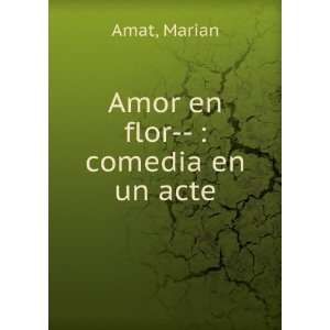 Amor en flor   : comedia en un acte: Marian Amat: Books