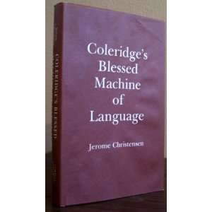 Coleridges Blessed Machine of Language Jerome Christensen