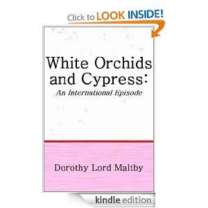 White Orchids and Cypress: Dorothy Lord Maltby:  Kindle