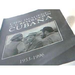 Cien imagenes de la Revolucion Cubana 1953 1996 (Spanish Edition