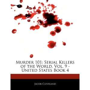 Murder 101: Serial Killers of the World, Vol. 9   United States Book 4