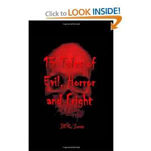 Tales of Evil, Horror and Fright (9780615318684) Jill C. Jones Books