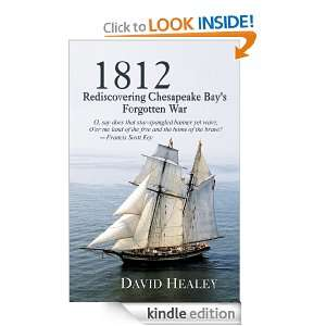 1812 Rediscovering Chesapeake Bays Forgotten War David Healey