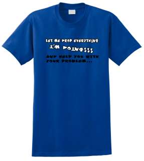 Let me drop everything and help you T Shirt Funny TGIF