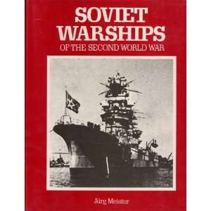 Soviet Warships of the Second World War Jurg Meister Books