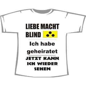Liebe macht blind, Heirat  wieder sehen; T Shirt weiß