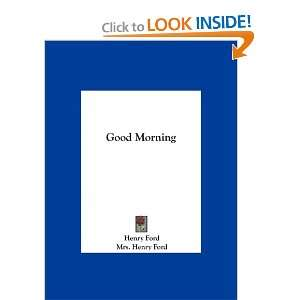 com Good Morning (9781161391190) Henry Ford, Mrs. Henry Ford Books