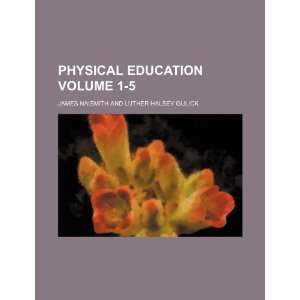 Physical education Volume 1 5 (9781231315736): James Naismith: Books
