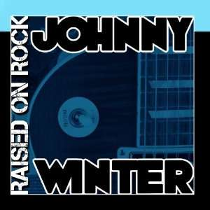 Raised On Rock Johnny Winter Music