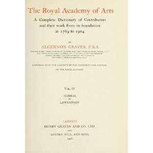 The Royal Academy Of Arts; A Complete Dictionary Of