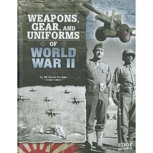 Weapons, Gear, and Uniforms of World War II (Edge Books