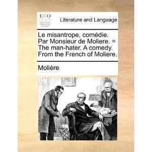 Le misantrope, comédie. Par Monsieur de Moliere. = The man hater