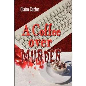 A Coffee over Murder (9781608131075): Claire Cutter: Books