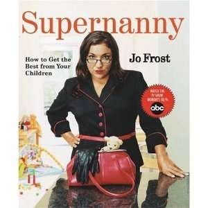 : How to Get the Best From Your Children: Jo Frost (Author): Books