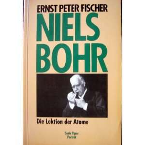 Niels Bohr: Die Lektion der Atome (Serie Piper Portrat