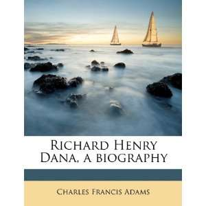 Richard Henry Dana, a biography (9781176511231): Charles