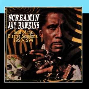 Best Of Bizarre Sessions Screamin Jay Hawkins Music